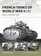 French Tanks of World War II (1) - Infantry and Battle Tanks ebook by Steven J. Zaloga, Mr Ian Palmer