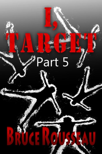 I, Target (Part 5) - I, Target, #5 ebook by Bruce Rousseau