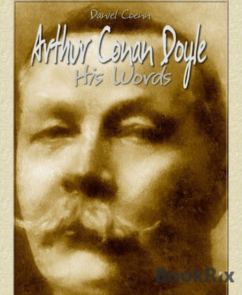 Arthur Conan Doyle - His Words ebook by Daniel Coenn