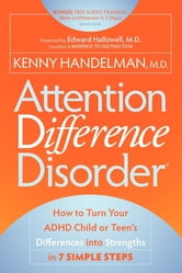 Attention Difference Disorder: How to Turn Your ADHD Child or Teen's Differences into Strengths in 7 Simple Steps - How to Turn Your ADHD Child or Teen's Differences into Strengths in 7 Simple Steps ebook by Kenny Handelman