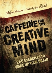 Caffeine for the Creative Mind: 250 Exercises to Wake Up Your Brain ebook by Mumaw, Stefan