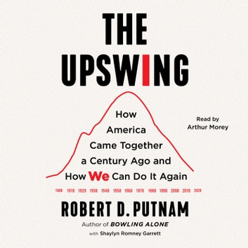 The Upswing - How America Came Together a Century Ago and How We Can Do It Again Áudiolivro by Robert D. Putnam