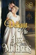 The Defiant Wife - The Three Mrs, #2 ebook by Jess Michaels