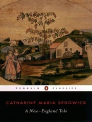 A New-England Tale ebook by Catharine Maria Sedgwick,Emily Van Dette,Susan K. Harris