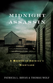 Midnight Assassin: A Murder in America's Heartland - A Murder in America's Heartland ebook by Patricia L. Bryan,Thomas Wolf