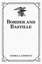 Border and Bastille ebook by George A. Lawrence