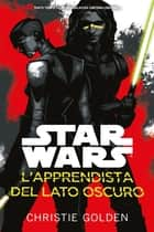 Star Wars: L'Apprendista del Lato Oscuro ebook by Christie Golden