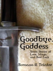Goodbye, Goddess ebook by Breanna Teintze