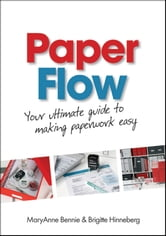 Paper Flow - Your Ultimate Guide to Making Paperwork Easy ebook by MaryAnne Bennie,Brigitte Hinneberg