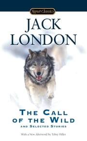 The Call of the Wild and Selected Stories ebook by Jack London,Tobey Hiller,Alex Kershaw