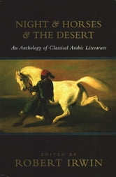 Night and Horses and the Desert: An Anthology of Classical Arabic Literature ebook by Robert Irwin