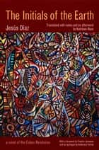 The Initials of the Earth ebook by Jesús Díaz, Fredric Jameson, Ambrosio Fornet,...