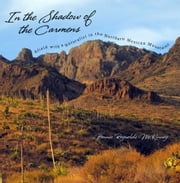 In the Shadow of the Carmens - Afield with a Naturalist in the Northern Mexican Mountains ebook by Bonnie Reynolds McKinney,David H. Riskind