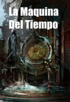 La Maquina del Tiempo - The Time Machine, Spanish edition ebook by H. G. Wells