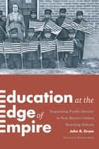 Education at the Edge of Empire - Negotiating Pueblo Identity in New Mexico's Indian Boarding Schools ebook by Theodore Jojola, John R. Gram