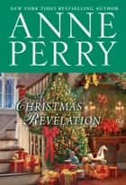 A Christmas Revelation - A Novel ebook by Anne Perry