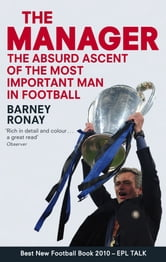The Manager - The Absurd Ascent of the Most Important Man in Football ebook by Barney Ronay