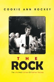 The Rock - The Life And Crimes Of Palmer Rockey ebook by Cookie Ann Rockey
