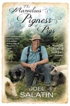 The Marvelous Pigness of Pigs - Respecting and Caring for All God's Creation ebook by Joel Salatin