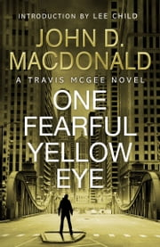 One Fearful Yellow Eye : Introduction by Lee Child - Travis McGee, No.8 ebook by John D MacDonald