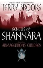 Armageddon's Children - Book One of the Genesis of Shannara ebook by Terry Brooks