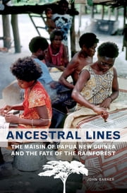 Ancestral Lines - The Maisin of Papua New Guinea and the Fate of the Rainforest ebook by John  Barker