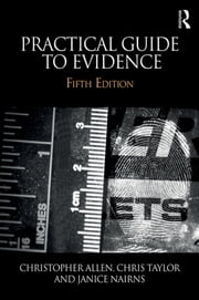 Practical Guide to Evidence ebook by Christopher Allen,Chris Taylor,Janice Nairns