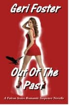 Out Of The Past - A Falcon Securities Novella ebook by Geri Foster