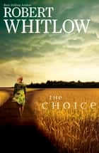 The Choice ebook by Robert Whitlow