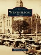 Weatherford, Texas ebook by Barbara Y. Newberry, David W. Aiken
