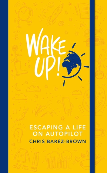 Wake Up! - Escaping a Life on Autopilot eBook by Chris Baréz-Brown