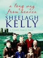 A Long Way From Heaven ebook by Sheelagh Kelly
