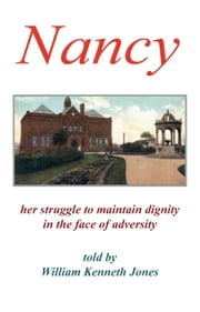 Nancy - Her struggle To Maintain Dignity in the face of Adversity ebook by William  Kenneth Jones