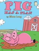Pig Has a Plan ebook by Ethan Long, Ethan Long
