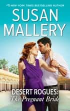 Desert Rogues: The Pregnant Bride - A Classic Romance ebook by Susan Mallery