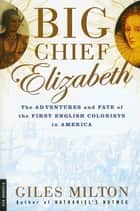 Big Chief Elizabeth ebook by Giles Milton