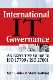 International IT Governance - An Executive Guide to ISO 17799/ISO 27001 ebook by Alan Calder