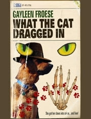 What the Cat Dragged In ebook by Gayleen Froese