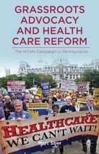 Grassroots Advocacy and Health Care Reform ebook by M. Stier