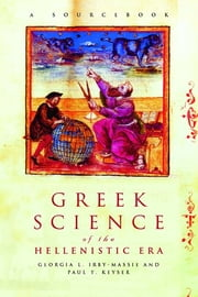 Greek Science of the Hellenistic Era - A Sourcebook ebook by Georgia L. Irby-Massie,Paul T. Keyser