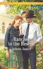 Rancher to the Rescue eBook by Arlene James