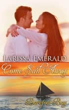 Come Sail Away ebook by Larissa Emerald