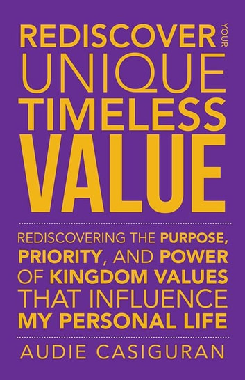 Rediscover your unique timeless value ebook di audie casiguran rediscover your unique timeless value rediscovering the purpose priority and power of kingdom fandeluxe Gallery