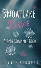 Snowflake Kisses - A Kpop Romance Book ebook by Jennie Bennett
