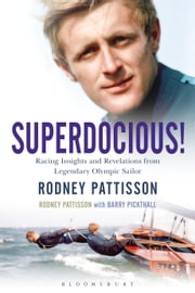 Superdocious! - Racing Insights and Revelations from Legendary Olympic Sailor Rodney Pattisson ebook by Barry Pickthall, Mr Rodney Pattisson