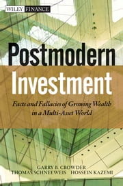 Post Modern Investment - Facts and Fallacies of Growing Wealth in a Multi-Asset World ebook by Garry B. Crowder,Thomas Schneeweis,Hossein Kazemi