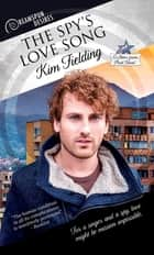 The Spy's Love Song ebook by Kim Fielding