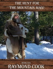 The Hunt For The Mountain Man! ebook by Raymond Cook