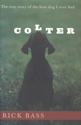 Colter - The True Story of the Best Dog I Ever Had ebook by Rick Bass