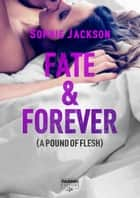 Fate & Forever (Life) - A pound of flesh #2.5 Ebook di Sophie Jackson